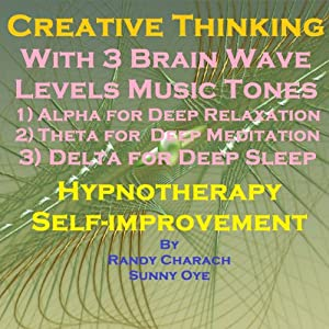 Creative Thinking with Three Brainwave Music Recordings: Alpha, Theta, Delta for Three Different Sessions | [Randy Charach, Sunny Oye]