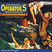 Operator #5 V5: Cavern of the Damned Audiobook by Curtis Steele Narrated by Milton Bagby