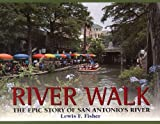 River Walk: The Epic Story of San Antonio's River