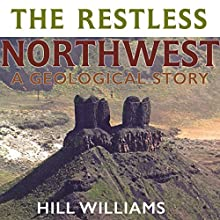 The Restless Northwest: A Geological Story Audiobook by Hill Williams Narrated by James Killavey