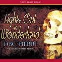 Lights Out in Wonderland Audiobook by D B C Pierre Narrated by William Rycroft