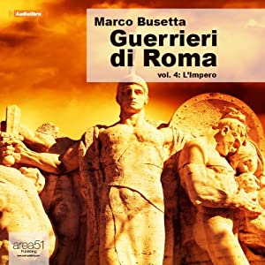 Guerrieri di Roma vol. 4 [Warriors of Rome vol. 4] | [Marco Busetta]