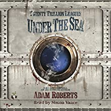 Twenty Trillion Leagues Under the Sea (       UNABRIDGED) by Adam Roberts Narrated by Christian Coulson