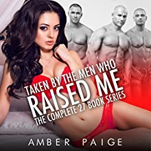 Taken by the Men Who Raised Me: The Complete 27 Book Series Audiobook by Amber Paige Narrated by Amber Paige