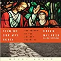 Finding Our Way Again: The Return of the Ancient Practices (       UNABRIDGED) by Brian McLaren Narrated by Paul Michael