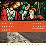 Finding Our Way Again: The Return of the Ancient Practices | Brian McLaren