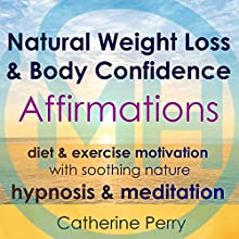Natural Weight Loss & Body Confidence Affirmations: Diet & Exercise Motivation with Soothing Nature Hypnosis & Meditation Discours Auteur(s) : Joel Thielke Narrateur(s) : Catherine Perry