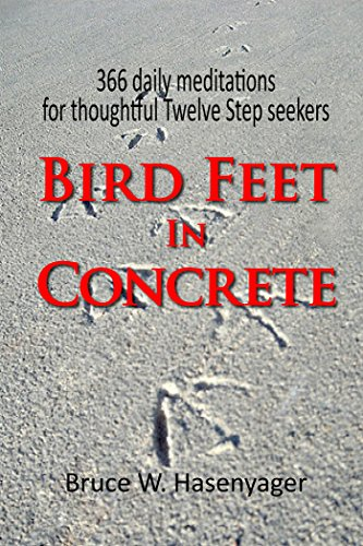 Bird Feet In Concrete: 366 daily meditations for thoughtful Twelve Step seekers PDF