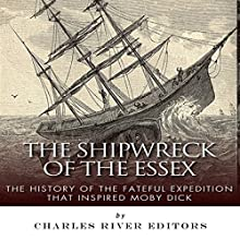 The Shipwreck of the Essex: The History of the Fateful Expedition That Inspired Moby Dick (       UNABRIDGED) by Charles River Editors Narrated by Joseph Chialastri