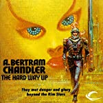 The Hard Way Up: John Grimes, Book 3 (       UNABRIDGED) by A. Bertram Chandler Narrated by Aaron Abano