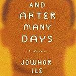 And After Many Days: A Novel | Jowhor Ile