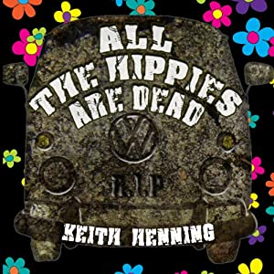 All the Hippies Are Dead   [Keith Henning]