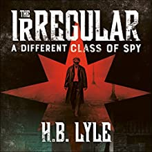 The Irregular: A Different Class of Spy Audiobook by H. B. Lyle Narrated by Gareth Armstrong