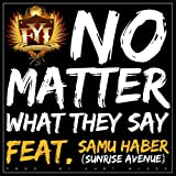 No Matter What They Say (Feat. Samu Haber)