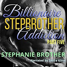 Billionaire Stepbrother: Addiction, Part 5 Audiobook by Stephanie Brother Narrated by Sierra Kline
