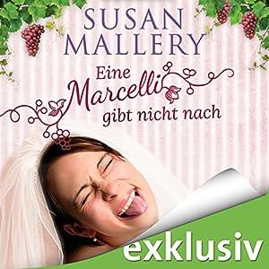Eine Marcelli gibt nicht nach (Die Marcelli-Schwestern 1) Hörbuch