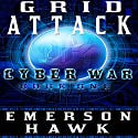Grid Attack: Cyber War, Book One Audiobook by Emerson Hawk Narrated by Kevin Pierce, Becket Royce
