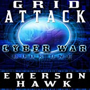 Grid Attack: Cyber War, Book One | Emerson Hawk