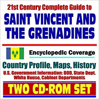 21st Century Complete Guide to St. Vincent and the Grenadines - Encyclopedic Coverage, Country Profile, History, DOD, State Dept., White House, CIA Factbook (Two CD-ROM Set)