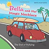 img - for Bella and Her Magic Necklace: The End of Bullying book / textbook / text book