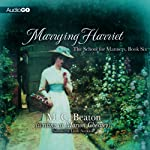 Marrying Harriet: The School for Manners, Book 6 (       UNABRIDGED) by M. C. Beaton Narrated by Lindy Nettleton