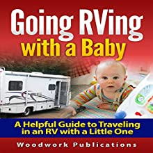Going RVing with a Baby: A Helpful Guide to Traveling in an RV with a Little One (       UNABRIDGED) by Woodwork Publications Narrated by Allison McKay
