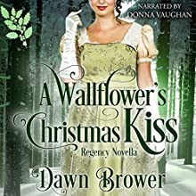 A Wallflower's Christmas Kiss: Connected by a Kiss, Book 3 Audiobook by Dawn Brower Narrated by Donna Vaughan