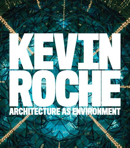 Kevin Roche - Architecture as Environment