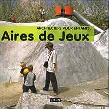 Architecture pour enfants aires de jeux carles broto h l ne - Architecture pour enfants ...