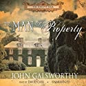 The Man of Property: Book One of The Forsyte Saga (       UNABRIDGED) by John Galsworthy Narrated by David Case