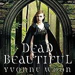 Dead Beautiful | Yvonne Woon