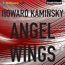 Angel Wings | Livre audio Auteur(s) : Howard Kaminsky Narrateur(s) : Christopher Lane