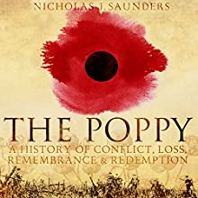 The Poppy: A History of Conflict, Loss, Remembrance, and Redemption (       UNABRIDGED) by Nicholas J. Saunders Narrated by Cameron Stewart