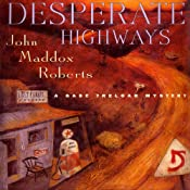 Desperate Highways: A Gabe Treloar Mystery, Book 3 | John Maddox Roberts