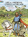Life in a Medieval Castle and Village Coloring Book (Dover History Coloring Book) (0486265420) by Green, John