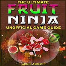 The Ultimate Fruit Ninja Unofficial Game Guide Audiobook by Josh Abbott Narrated by Craig Good