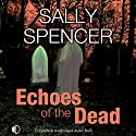 Echoes of the Dead: A Monika Paniatowski Mystery, Book 3 Audiobook by Sally Spencer Narrated by Nicolette McKenzie