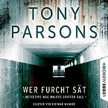 Wer Furcht sät: Detective Max Wolfes dritter Fall Hörbuch von Tony Parsons Gesprochen von: Dietmar Wunder