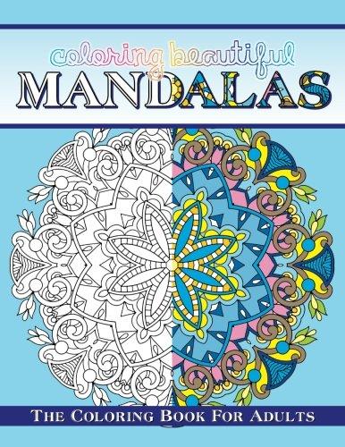 Coloring Beautiful Mandalas The Coloring Book For Adults: Volume 95 (Sacred Mandala Designs and Patterns Coloring Books for Adults)