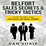 Belfort Sales Secrets & Tricky Tactics: How to Sell like the Wolf of Wall Street | Dan Vitale