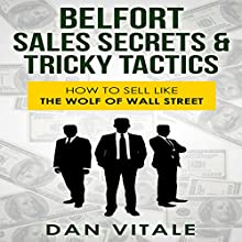 Belfort Sales Secrets & Tricky Tactics: How to Sell like the Wolf of Wall Street (       UNABRIDGED) by Dan Vitale Narrated by Michael Donahue