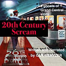 20th Century Scream: A Ghosts of Grand Central Story Audiobook by Guy Veryzer Narrated by Guy Veryzer