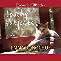 Touchy Subjects: Stories Audiobook by Emma Donoghue Narrated by John Cormack, Daniel Coonan, Caroline Lennon, Maggie Mash, Jennifer Woodward