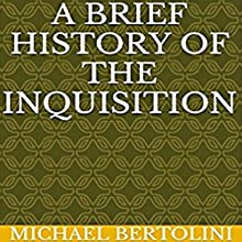 A Brief History of the Inquisition Audiobook by Michael Bertolini Narrated by Katherine Jane Willis