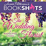 The Wedding Florist: A Radcliffe Story | T. J. Kline,James Patterson - foreword