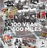 100 Years, 500 Miles: A History of the Indianapolis 500 by the Photographers and Writers who have Chronicled the Race for the Indianapolis Star Since 1911
