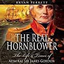 The Real Hornblower: The Life and Times of Admiral Sir James Gordon Audiobook by Bryan Perrett Narrated by Ron Bottitta