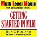 Getting Started in MLM: Your Best Choice Ever - Multi Level Magic book one (       UNABRIDGED) by Ron G. Holland Narrated by Alex Rehder