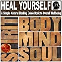 Heal Yourself with Overflowing Health: A Simple Natural Healing Guide Book to Overall Wellbeing: Achieve Robust Health in Mind, Body, and Spirit Audiobook by Sam Siv Narrated by Scott Clem