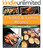 BBQ Grilling Cookbook: 120 of the Best BBQ and Grilling Recipes for Chicken, Beef, Pork, Lamb and Seafood (bbq, grilling, bbq cookbook, bbq recipes, bbq grill, grilling recipes, grilling cookbook)